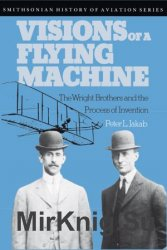 Visions of a Flying Machine: The Wright Brothers and the Process of Invention