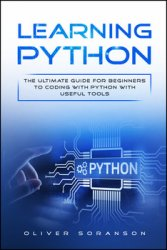 Learning Python: The Ultimate Guide for Beginners to Coding with Python with Useful Tools (Artificial Intelligence Book 1)