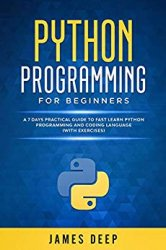 Python Programming for Beginners: A 7 Days Practical Guide to Fast Learn Python Programming and Coding Language