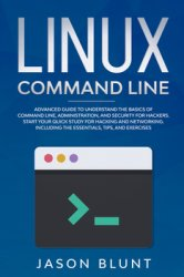 Linux command line: Advanced guide to understand the basics of command line, administration and security for hackers. Quick study for hacking and networking. Including the essentials, tips and exercises