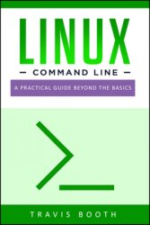 Linux Command Line: A Practical Guide Beyond the Basics