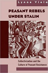 Peasant Rebels Under Stalin: Collectivization and the Culture of Peasant Resistance