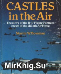 Castles in the Air - the Story of the B-17 Flying Fortress Crews of the US 8th Air Force