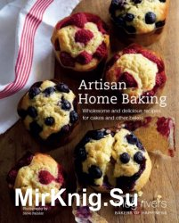 Artisan Home Baking: Wholesome and delicious recipes for cakes and other bakes