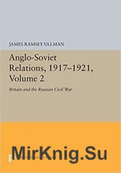Anglo-Soviet Relations, 1917-1921, Volume 2: Britain and the Russian Civil War