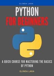 Python For Beginners: A Quick Course for Mastering the Basics of Python