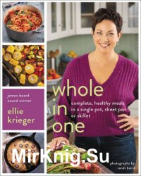 Whole in One: Complete, Healthy Meals in a Single Pot, Sheet Pan, or Skillet