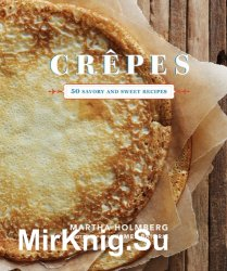 Crepes. 50 Savory and Sweet Recipes
