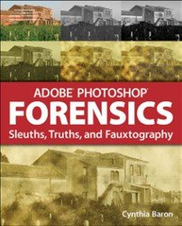 Adobe Photoshop Forensics. Sleuths, Truths, and Fauxtography