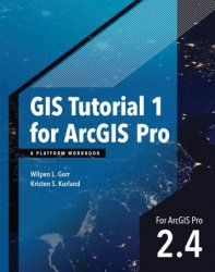 GIS Tutorial 1 for ArcGIS Pro 2.4: A Platform Workbook (GIS Tutorials), 2nd Edition