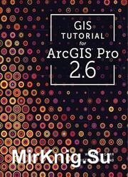 GIS Tutorial for ArcGIS Pro 2.6 (GIS Tutorials) Third Edition